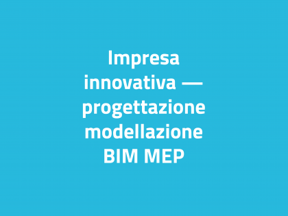 Impresa innovativa – progettazione modellazione BIM MEP